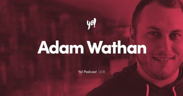 Yo! Podcast #008 – Adam Wathan – Tailwind CSS, Refactoring UI